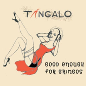 tangalo---Good-Enough-for-Gringos