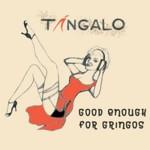 tangalo---Good-Enough-for-Gringos